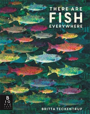 There are Fish Everywhere by Britta Teckentrup