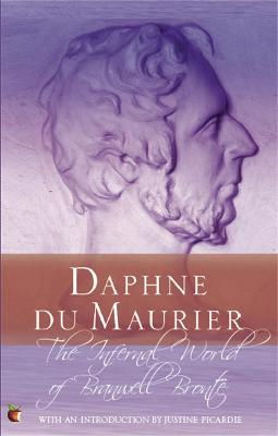 Infernal World Of Branwell Bronte by Daphne Du Maurier