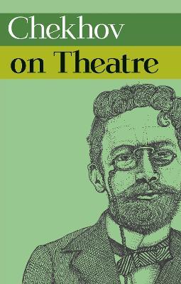 Chekhov on Theatre by Anton Chekhov