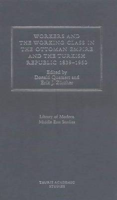 Workers and Working Class in the Ottoman Empire and the Turkish Republic by Donald Quataert