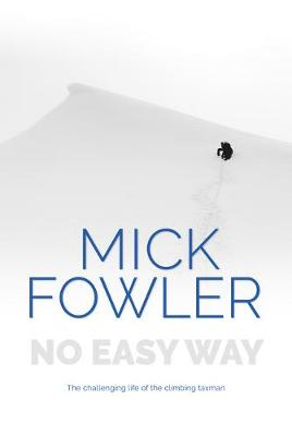 No Easy Way: The challenging life of the climbing taxman by Mick Fowler