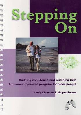 Stepping on: Building Confidence and Reducing Falls. A Community-based Program for Older People by Lindy Clemson