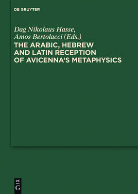 The Arabic, Hebrew and Latin Reception of Avicenna's Metaphysics by Dag Nikolaus Hasse