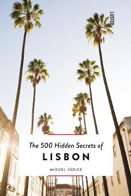 The 500 Hidden Secrets of Lisbon by Miguel Judice