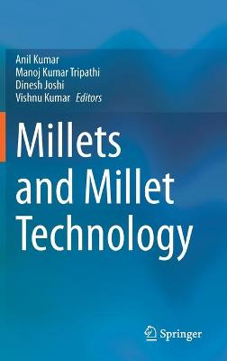 Millets and Millet Technology by Anil Kumar