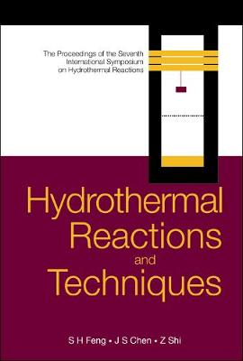 Hydrothermal Reactions And Techniques, Proceedings Of The Seventh International Symposium On Hydrothermal Reactions by Shouhua Feng