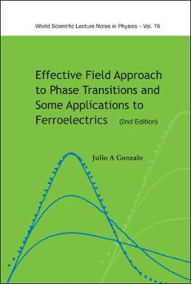Effective Field Approach To Phase Transitions And Some Applications To Ferroelectrics (2nd Edition) by Julio A. Gonzalo