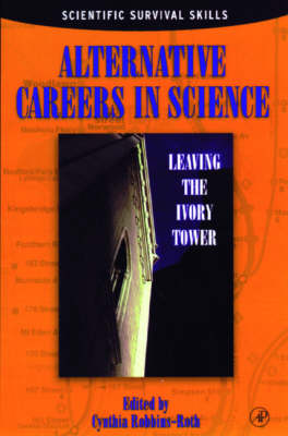 Alternative Careers in Science: Leaving the Ivory Tower by Cynthia Robbins-Roth