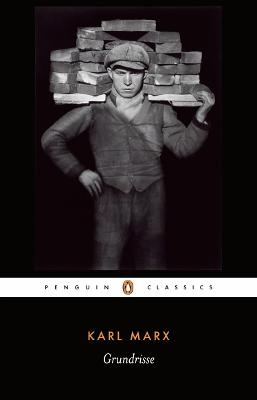 Grundrisse: Foundations of the Critique of Political Economy by Karl Marx