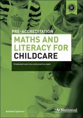 A+ National Pre-accreditation Maths and Literacy for Childcare by Andrew Spencer