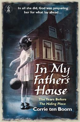 The In My Father's House: The Years before 'The Hiding Place' by Corrie Ten Boom