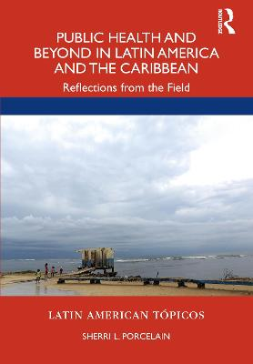 Public Health and Beyond in Latin America and the Caribbean: Reflections from the Field book