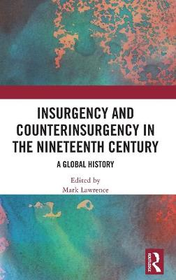 Insurgency and Counterinsurgency in the Nineteenth Century: A Global History book