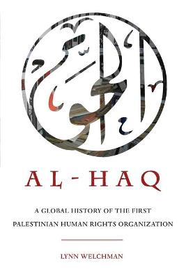 Al-Haq: A Global History of the First Palestinian Human Rights Organization by Lynn Welchman