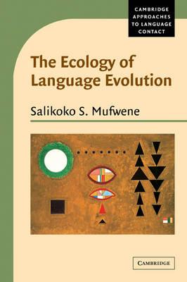 The Ecology of Language Evolution by Salikoko S. Mufwene