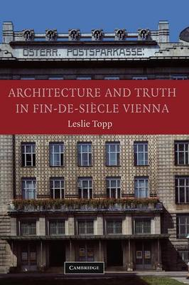 Architecture and Truth in Fin-de-Siecle Vienna by Leslie Topp
