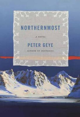 Northernmost: A Novel by Peter Geye