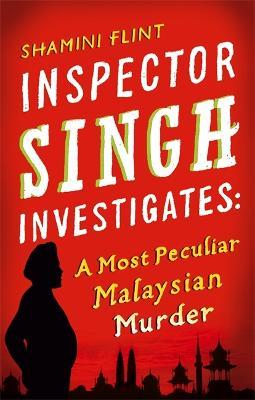 Inspector Singh Investigates: A Most Peculiar Malaysian Murder by Shamini Flint
