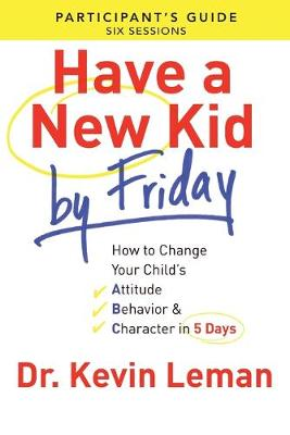 Have a New Kid by Friday Participant's Guide by Kevin Leman