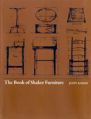 The Book of Shaker Furniture by John Kassy