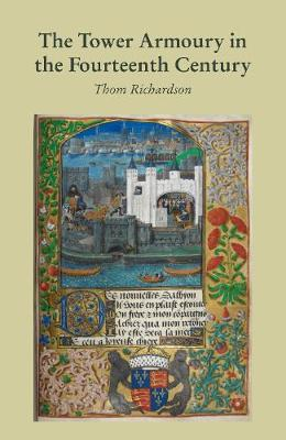 Tower Armoury in the Fourteenth Century by Thom Richardson