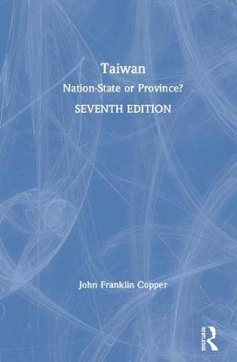 Taiwan: Nation-State or Province? by John Franklin Copper