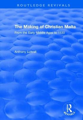 The Making of Christian Malta: From the Early Middle Ages to 1530 book