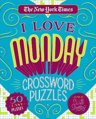 The New York Times I Love Monday Crossword Puzzles: 50 Easy Puzzles by The New York Times