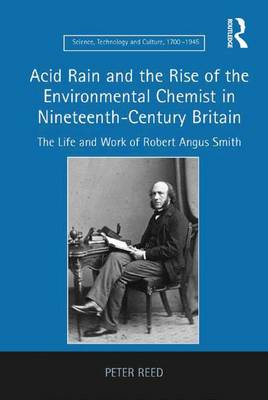 Acid Rain and the Rise of the Environmental Chemist in Nineteenth-Century Britain by Peter Reed