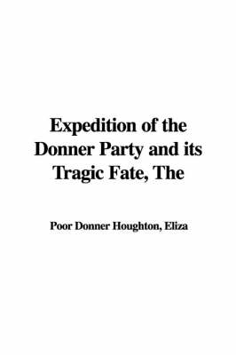 Expedition of the Donner Party and Its Tragic Fate by Eliza Poor Donner Houghton