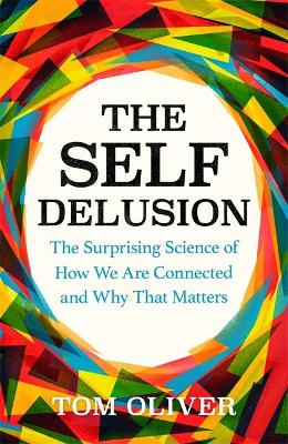 The Self Delusion: The Surprising Science of How We Are Connected and Why That Matters by Tom Oliver