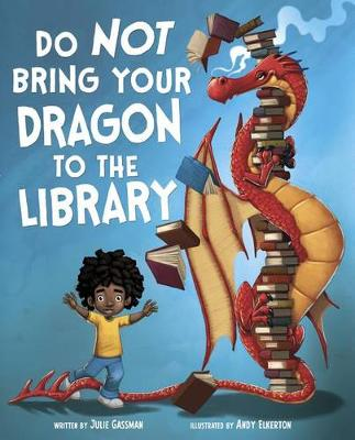 Do Not Bring Your Dragon to the Library by Andy Elkerton