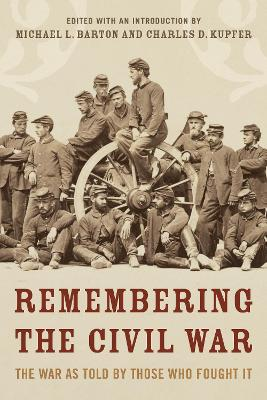 Remembering the Civil War: The Conflict as Told by Those Who Lived It by Michael Barton