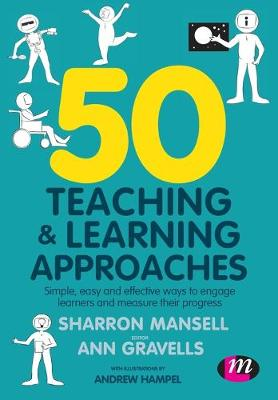 50 Teaching and Learning Approaches: Simple, easy and effective ways to engage learners and measure their progress by Sharron Mansell