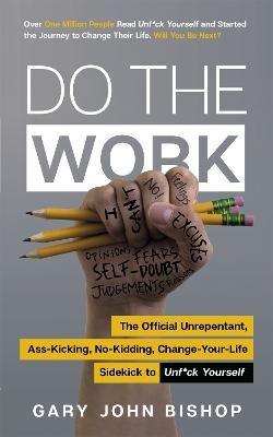 Do the Work: The Official Unrepentant, Ass-Kicking, No-Kidding, Change-Your-Life Sidekick to Unf*ck Yourself book