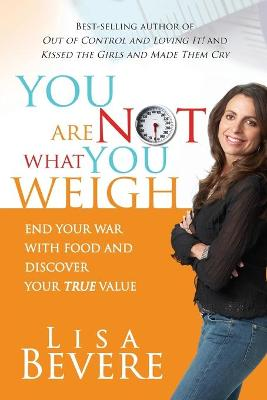 You are Not What You Weigh by Lisa Bevere