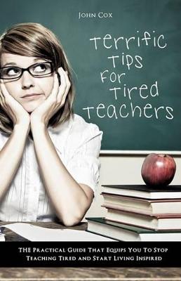 Terrific Tips for Tired Teachers by Professor John Cox
