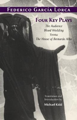 Four Key Plays: The Audience, Blood Wedding, Yarma, The House of Bernarda Alba by Federico Garcia Lorca