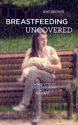 Breastfeeding Uncovered by Amy Brown