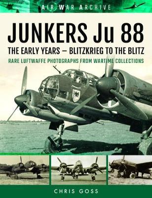 Junkers Ju 88 the Luftwaffe's Most Versatile Aircraft by Chris Goss