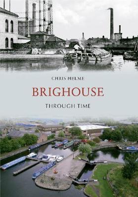 Brighouse Through Time by Chris Helme