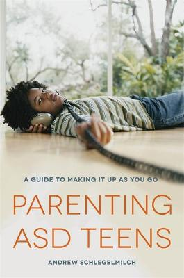 Parenting ASD Teens by Andrew Schlegelmilch