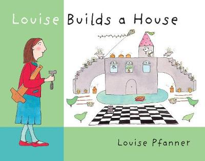 Louise Builds a House by Louise Pfanner