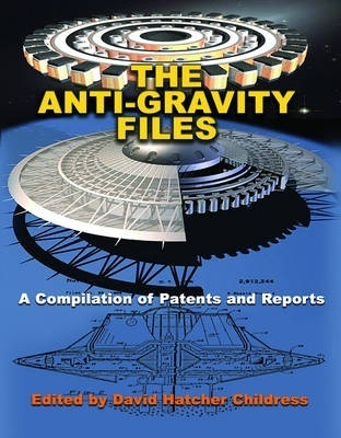 Anti-Gravity Files by David Hatcher Childress