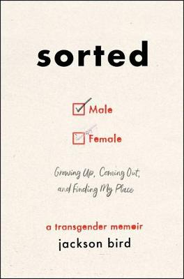 Sorted: Growing Up, Coming Out, and Finding My Place (A Transgender Memoir) by Jackson Bird