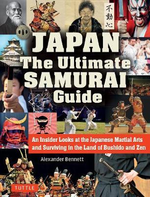 The Japan The Ultimate Samurai Guide by Alexander Bennett