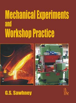 Mechanical Experiments and Workshop Practice by G. S. Sawhney