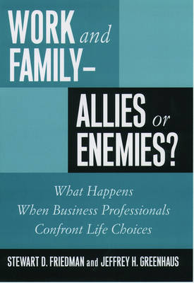 Work and Family - Allies or Enemies?: What Happens When Business Professionals Confront Life Choices by Stewart D. Friedman