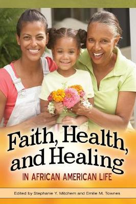 Faith, Health, and Healing in African American Life by Stephanie Mitchem