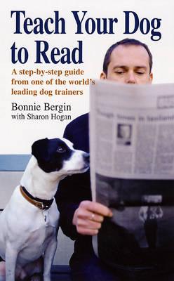 Teach Your Dog to Read by Bonnie Bergin